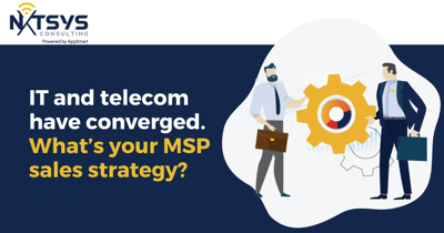 Your MSP Sales Strategy Must Change as IT and Telecom Converge