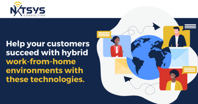 How to Help Your Customers Thrive in Hybrid Work-From-Home Environments