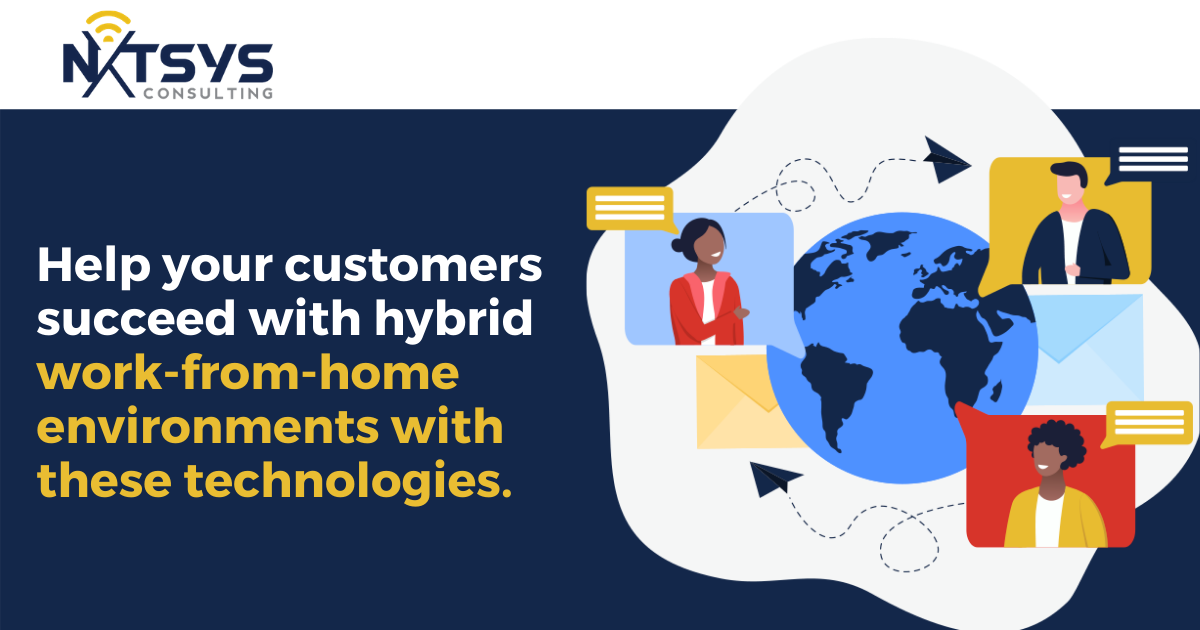 Help your customers succeed with hybrid work-from-home environments with these technologies.